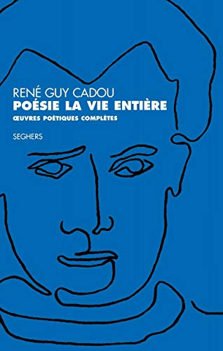 Poesie la vie entiere: oeuvres poetiques completes (French Edition): Cadou, Rene Guy