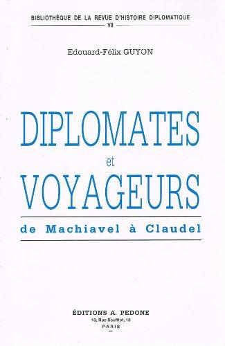 Diplomates et voyageurs : de Machiavel à Claudel: Edouard-F�lix Guyon