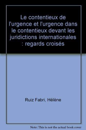 9782233004260: Le contentieux de l'urgence et l'urgence dans le contentieux dans le contentieux devant les juridictions internationales: Regards croisés