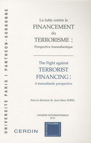 La lutte contre le financement du terrorisme : perspective transatlantique. Edition franç...