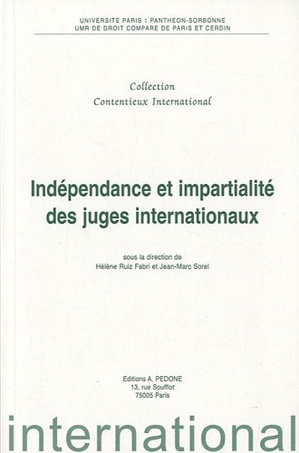 Indépendance et impartialité des juges internationaux: Ruiz Fabri, H�l�ne (Sous la ...
