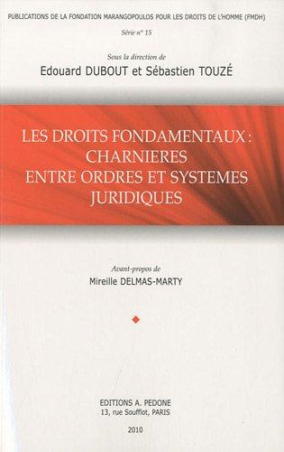 Les Droits Fondamentaux: Charnières entre Ordres et Systèmes Juridiques [Publications...