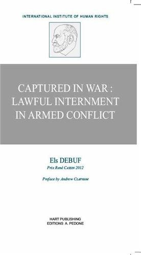 Captured in War : Lawful Internment in Armed Conflict: Debuf, Els