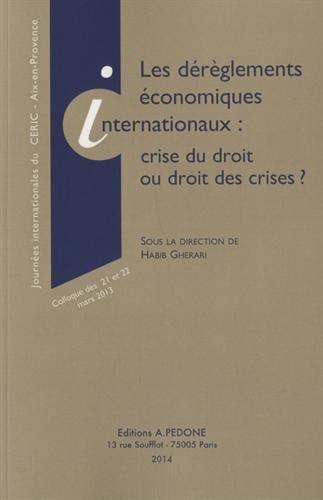9782233007179: Les dérèglements économiques internationaux : crise du droit ou droit des crises ? : Colloque des 21 et 22 mars 2013