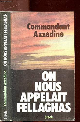 On nous appelait Fellaghas: AZZEDINE (Commandant)