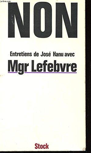 Non : Mais oui à l'Église catholique: Marcel Lefebvre; José