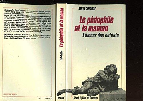 Le Pedophile et la maman: L'amour des enfants (Stock 2 [i.e. deux] : Voix de femmes) (French Edition) (2234011205) by Sebbar, Leila