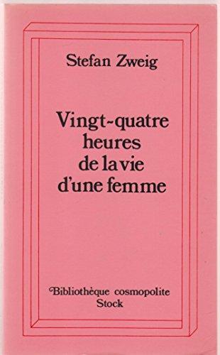 Vingt-quatre heures de la vie d'une femme: Zweig, Stefan