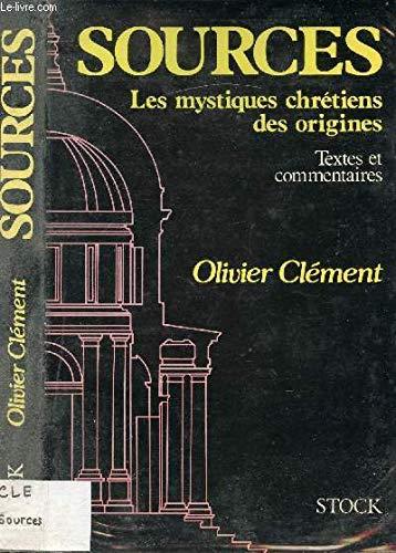 Sources: Les mystiques chre?tiens des origines : textes et commentaires (French Edition): Cle?ment,...
