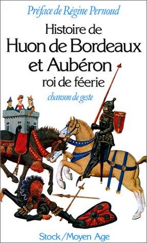 Histoire de Huon de Bordeaux et Auberon, Roi de Feerie: Chanson de Geste du XIIIe Siecle [Serie &...