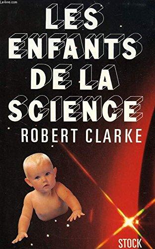 Les Enfants De La Science: Clarke - Robert Clarke