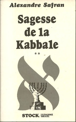 Sagesse de la kabbale, tome 2 : Textes choisis de la litt??rature mystique juive: Alexandre Safran