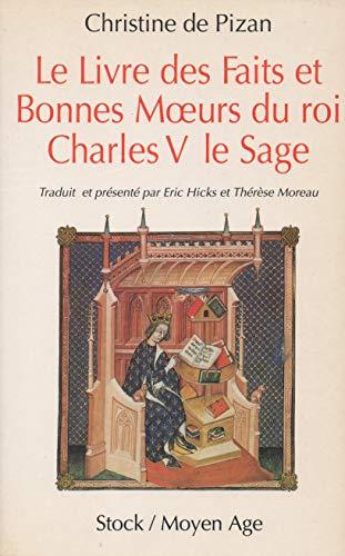 Le livre des faits et bonnes moeurs du roi Charles V le Sage. Traduction, avec introduction, ...