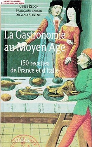 La Gastronomie au Moyen Age: 150 recettes de France et d'Italie (2234024021) by Odile Redon; Francoise Sabban; Silvano Serventi