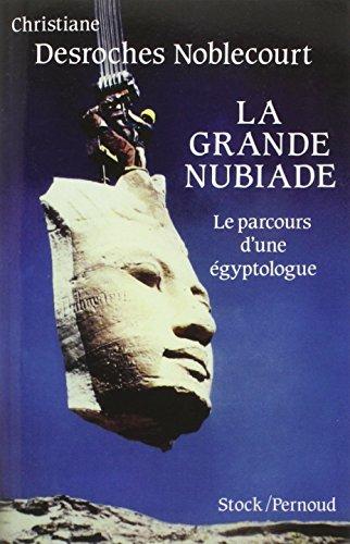 la grande nubiade ou le parcours d'une egyptologue: Christiane Desroches Noblecourt