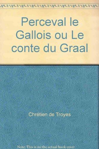 Perceval le Gallois ou le conte du: Chrétien de Troyes