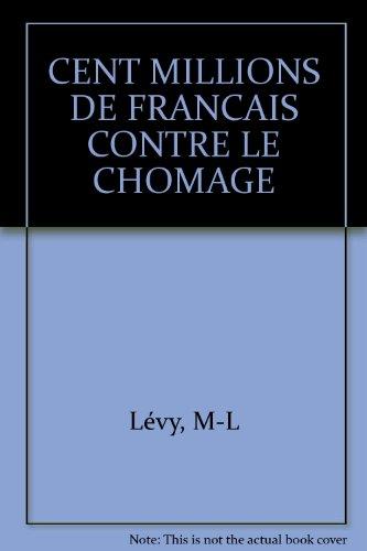 100 millions de français contre le chômage: Fossaert Robert, Lévy
