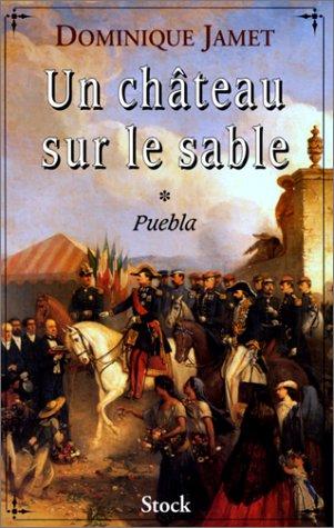 9782234047815: Un château sur le sable, Tome 1 : Puebla : 1859-1863, roman