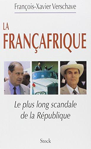 LA FRANCAFRIQUE, LE PLUS LONG SCANDALE DE LA REPUBLIQUE: VERSCHAVE, FRANCOIS-XAVIER