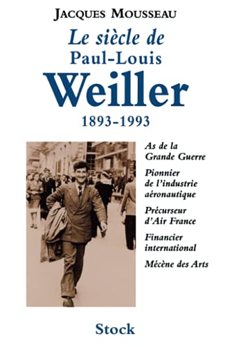 9782234049987: Le siècle de Paul-Louis Weiller. 1893-1993, As de l'aviation de la Grande Guerre, Pionnier de l'industrie aéronautique, Précurseur d'Air France, Financier international, Mécène des Arts