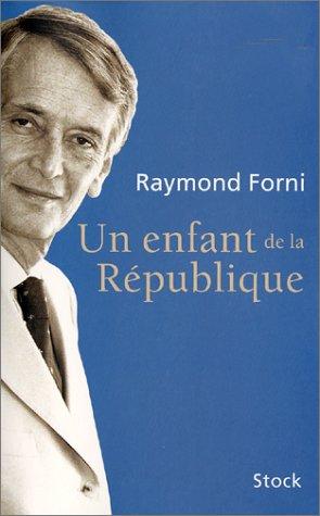 UN ENFANT DE LA REPUBLIQUE: FORNI, RAYMOND