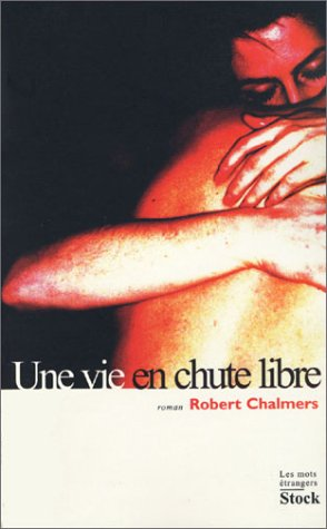 Une Vie En Chute Libre (French Text) (9782234056060) by Robert Chalmers
