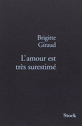 L'amour est très surestimé Giraud, Brigitte: Giraud, Brigitte