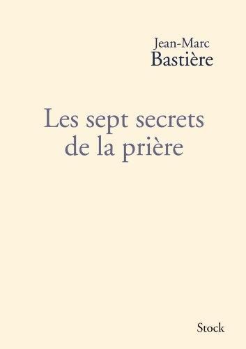 SEPT SECRETS DE LA PRIÈRE (LES): BASTI�RE JEAN-MARC