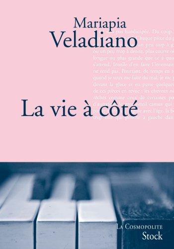 La vie à côté: Traduit de l'italien: Veladiano, Mariapia