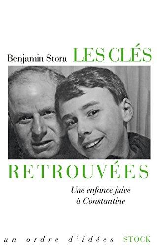CLÉS RETROUVÉES (LES) : UNE ENFANCE JUIVE À CONSTANTINE: STORA BENJAMIN