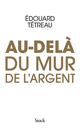 AU-DELÀ DU MUR DE L'ARGENT: TÉTREAU ÉDOUARD