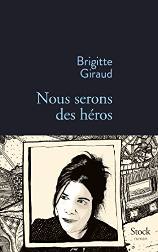 Nous serons des héros: Brigitte Giraud