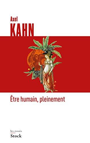 ÊTRE HUMAIN, PLEINEMENT: KAHN AXEL