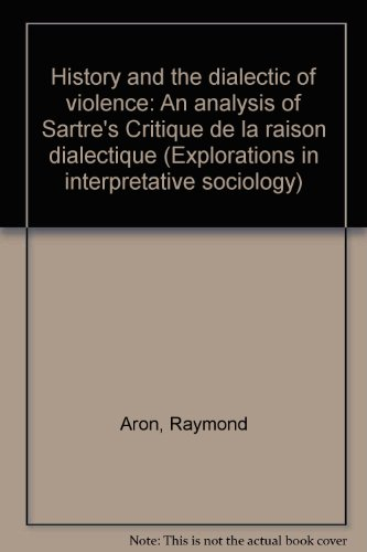 9782235000116: History and the dialectic of violence: An analysis of Sartre's Critique de la raison dialectique (Explorations in interpretative sociology)