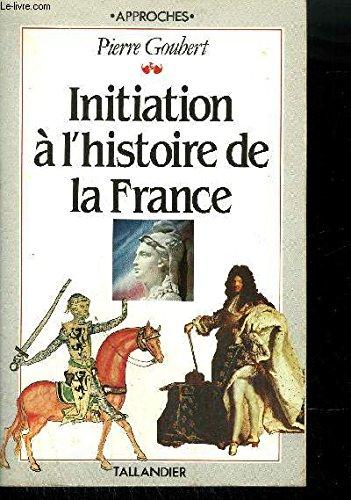 Initiation a l'histoire de la France: Suivi: Goubert, Pierre