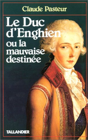9782235015769: Le duc d'Enghien, ou, La mauvaise destinee (Figures de proue) (French Edition)