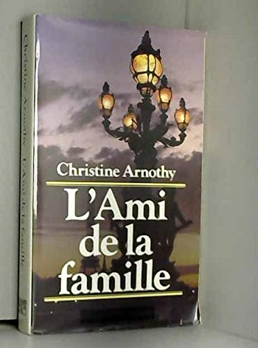L'Ami de la famille (Le Grand livre: Christine Arnothy