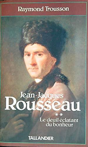 9782235017855: Jean-Jacques Rousseau Tome 2 : Le Deuil éclatant du bonheur (Figures de proue)