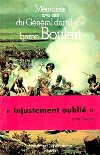 MEMOIRES DU GENERAL D'ARTILLERIE BARON BOULART 1792-1815: Jean-François Boulart; Jacques