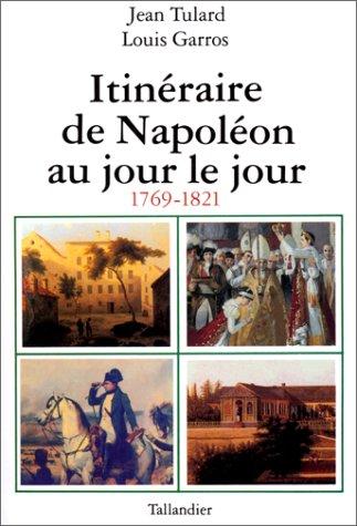 9782235020978: Itinéraire de Napoléon au jour le jour : 1769-1821