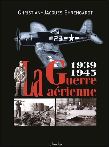La Guerre Aerienne 1939 1945. (French Text)