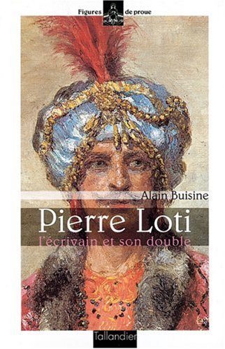 Pierre Loti: L'écrivain et son double (Figures de proue) (French Edition) (2235021689) by Alain Buisine