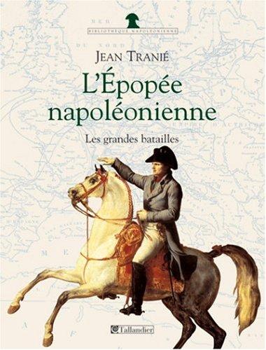 L'epopee napoleonienne: Les grandes batailles (French Edition): Tranie, J