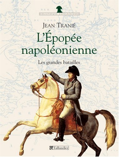 L épopée napoleonienne les grandes batailles (Alb.: Jean Tranié