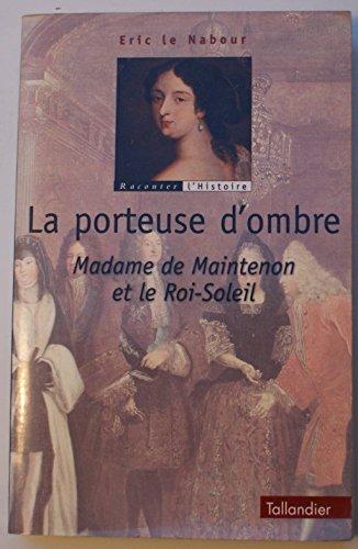 9782235022422: La porteuse d'ombre - Madame de Maintenon et le Roi-Soleil