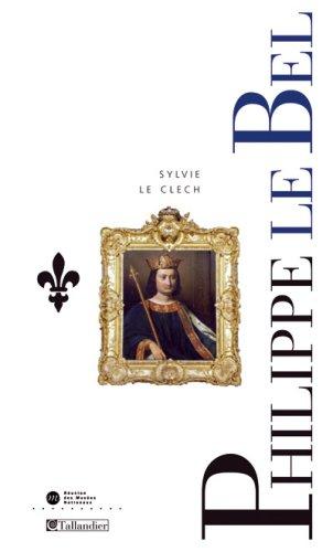 9782235023153: Philippe IV le Bel et les derniers Capétiens, 1268-1328