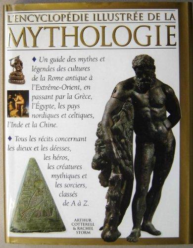 L'encyclopédie illustrée de la mythologie: Cotterell, Arthur; Storm, Rachel; ...