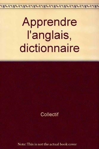 Apprendre l'anglais, dictionnaire: Collectif