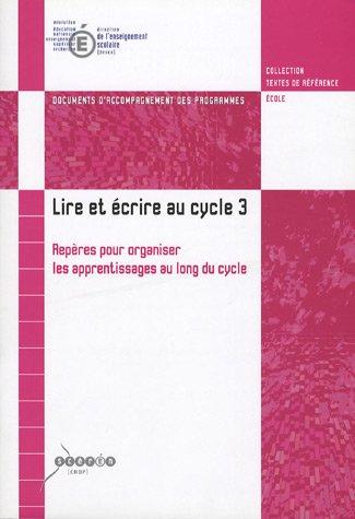 Lire et écrire au cycle 3 : Repères pour organiser les apprentissages au long du ...