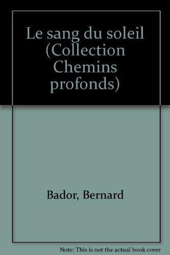 """Le Sang Du Soleil: Collection """"chemins profonds"""": Badour, Bernard"""